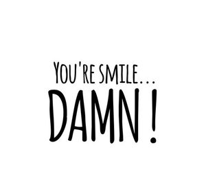 smile, damn, and quote image