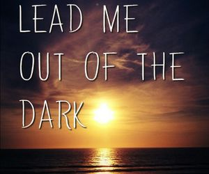 dark and lead me out of the dark image
