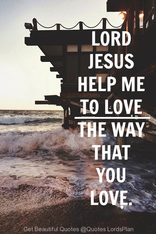 Lord Jesus, Help me to Love the People, the way you Love ME