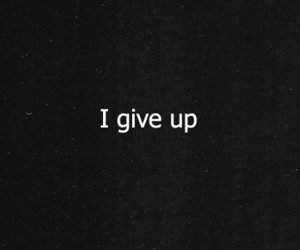 give up, sad, and black and white image