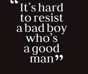 bad boy, good man, and quotes image
