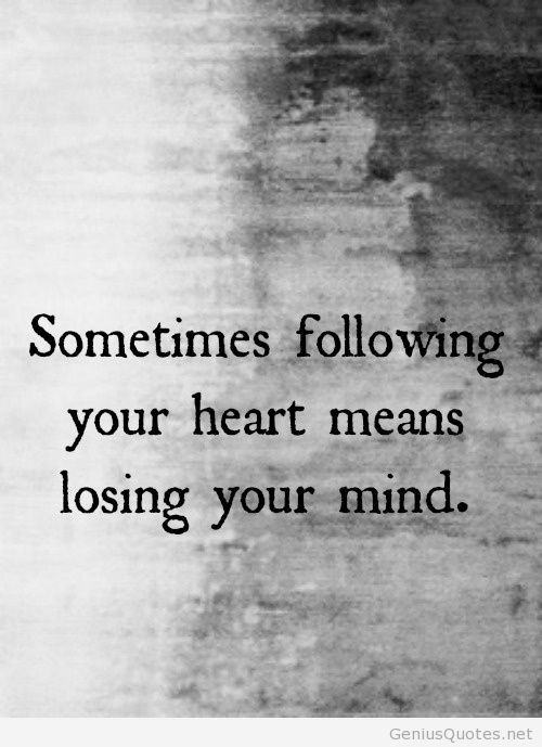 Following Your Heart Means Losing Your Mind Quote