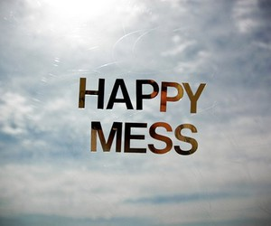 mess and happy image