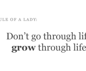 grow, life quotes, and rule of a lady image