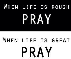 pray, life, and god image