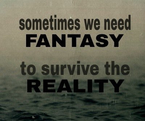 quote, fantasy, and reality image