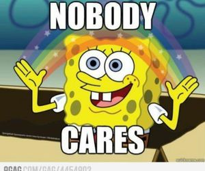 spongebob, nobody cares, and funny image