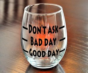 bad day, glass, and good day image