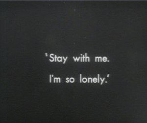 lonely, stay, and quotes image