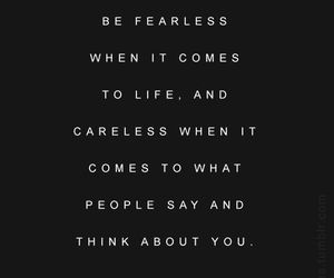 Image result for be fearless when it comes to life and careless