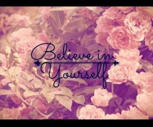flowers, yourself, and believe image