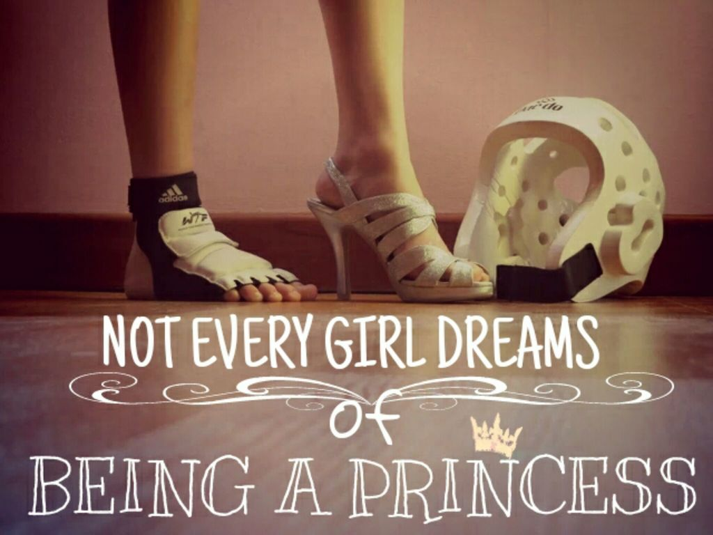 Taekwondo Quotes Not Every Girl Dreams Of Being A Princes.♡Taekwondo