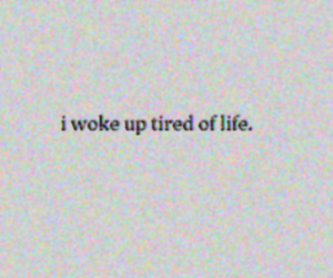 life, tired, and quotes image