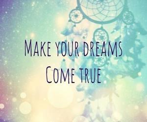Dream, true, and come image