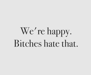 happy, bitch, and quotes image