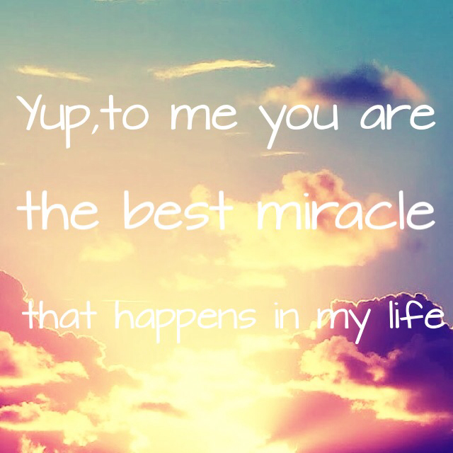 Yupto Me You Are The Best Miracle That Happens In My Life 33
