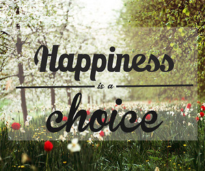 happiness, choice, and quote image