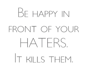 haters, happy, and quotes image