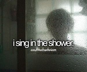 shower, sing, and quotes image