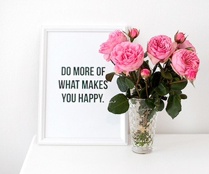 roses, life quote, and dont worry be happy image