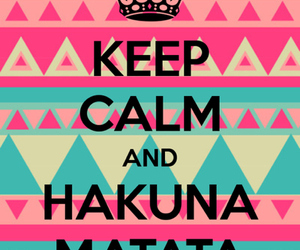 hakuna matata, keep calm, and no image