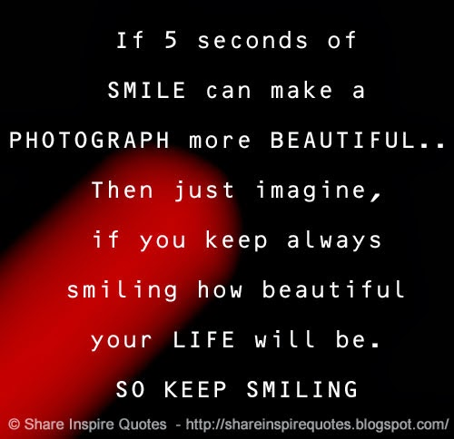If 5 Seconds Of Smile Can Make A Photograph More Beautiful Then Just Imagine If You Keep Always Smiling How Beautiful Your Life Will Be So Keep Smiling Website Http Bit Ly 1cwma10