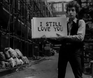 love, bob dylan, and black and white image