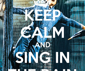 Gene Kelly, keep calm, and Singing In The Rain image