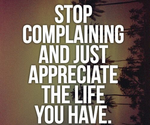 just stop, appreciate what you have, and it's annoying image