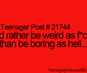 weird, teenager post, and boring image