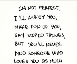 I Love You, i'm not perfect, and stupid things image