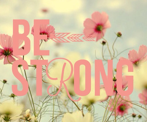 strong, flowers, and be strong image