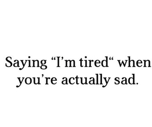 quote, sad, and tired image