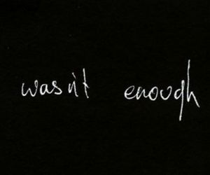 feelings, i wasn't enough, and i've never been image