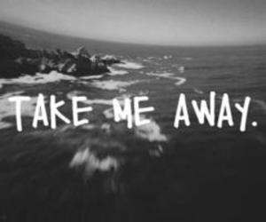 quote, away, and take me away image