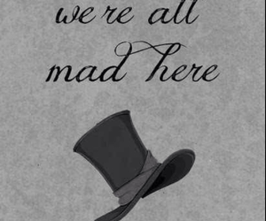 mad, alice in wonderland, and quote image