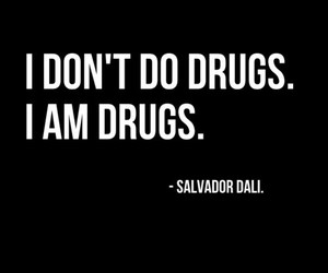 drugs, quotes, and salvador dali image