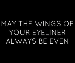 eyeliner, quote, and makeup image