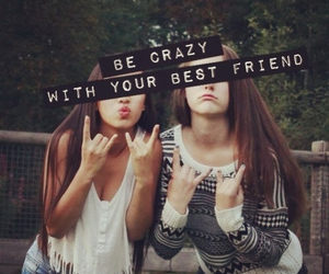 bff, crazy, and be crazy image