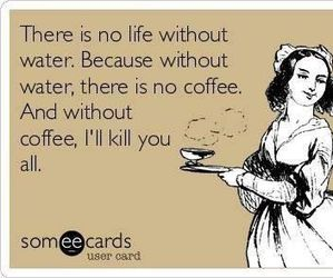 coffee, water, and life image