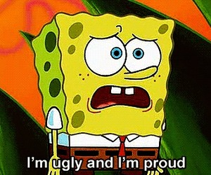 spongebob, ugly, and proud image