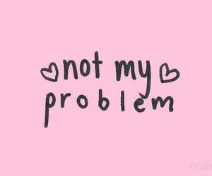 pink, problem, and quotes image