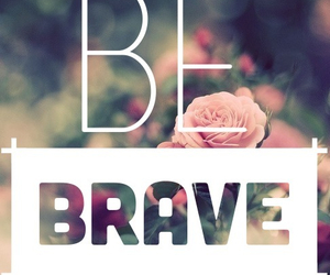 brave, quotes, and flowers image