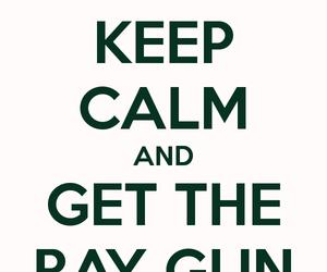 keep calm and ray gun image