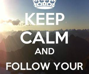 follow, keep calm, and your dreams image