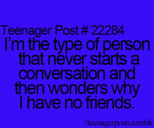 teenager post, true, and no friends image