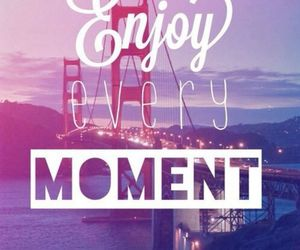 enjoy, moment, and quotes image