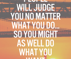 do what you want, judge quotes, and quote me image