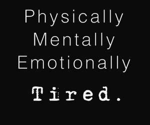 tired, sad, and emotionally image