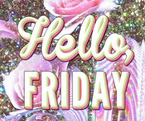 friday, hello, and weekend image